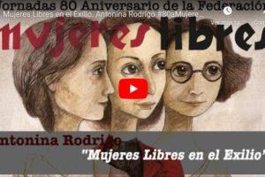 Jornadas 80 aniversario de la Federación Mujeres Libres: Mujeres Libres en el Exilio. Antonina Rodrigo