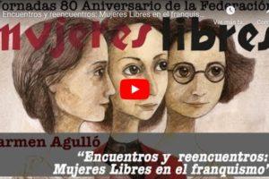 Jornadas 80 aniversario de la Federación Mujeres Libres: Encuentros y reencuentros: Mujeres Libres en el franquismo. Carmen Agulló