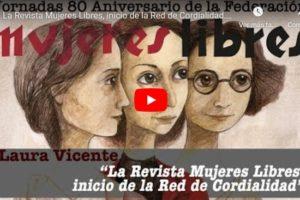 Jornadas 80 aniversario de la Federación Mujeres Libres: La Revista Mujeres Libres, inicio de la Red de Cordialidad. Laura Vicente