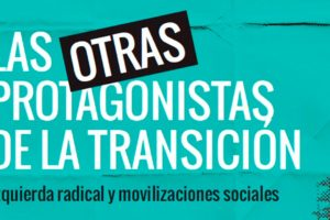 Las Otras Protagonistas de la Transición: La Experiencia Militante: Memorias y Trayectorias
